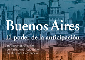 """""""Buenos Aires: The Power of Anticipation"""" selected by the VIII Ibero-American Biennial of Architecture & Urbanism"""