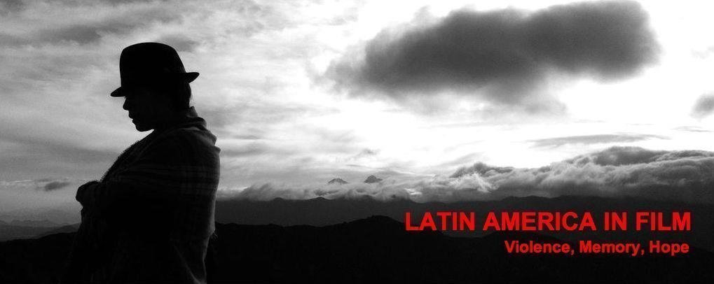 """""""Latin America in Film: Violence, Memory, Hope"""", a film and discussion series co-sponsored by OLA"""
