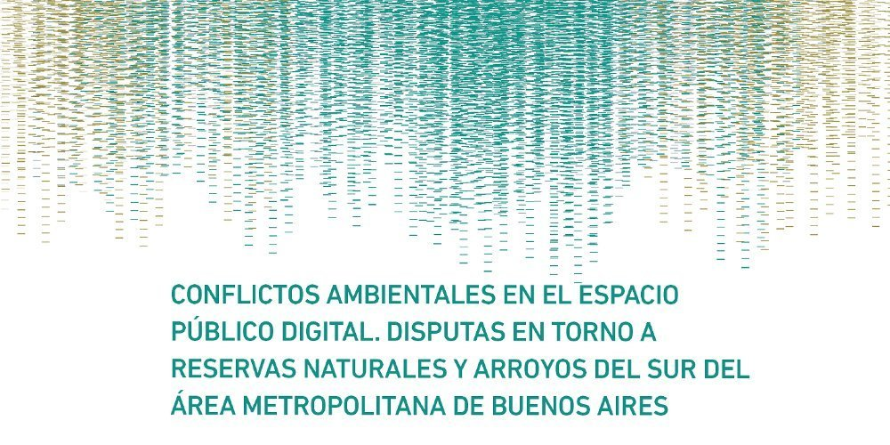 Environmental Conflicts in the Digital Public Space. Demands Concerning Streams and Natural Reserves in the South of the Metropolitan Area of Buenos Aires