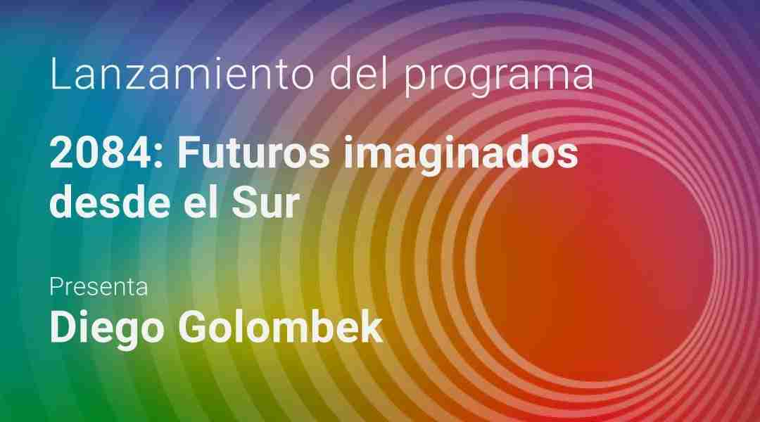 Program Presentation: 2084 Imagined Futures from the South