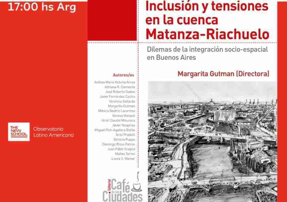 ONLINE · Inclusión y tensiones en la cuenca Matanza-Riachuelo. Dilemas de la integración socio espacial en Buenos Aires